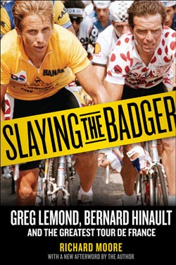 Greg LeMond, Bernard Hinault, and The Greatest Tour de France Come to Life in Award-Winning Author Richard Moore's New Book Slaying the Badger