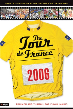 Editors of <I>VeloNews</I> Shed Light on the 2006 Tour de France with New Book